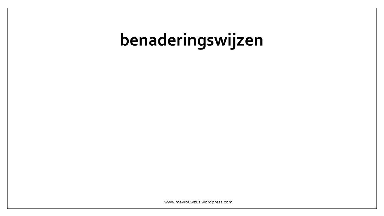 benaderingswijzen www.mevrouwzus.wordpress.com