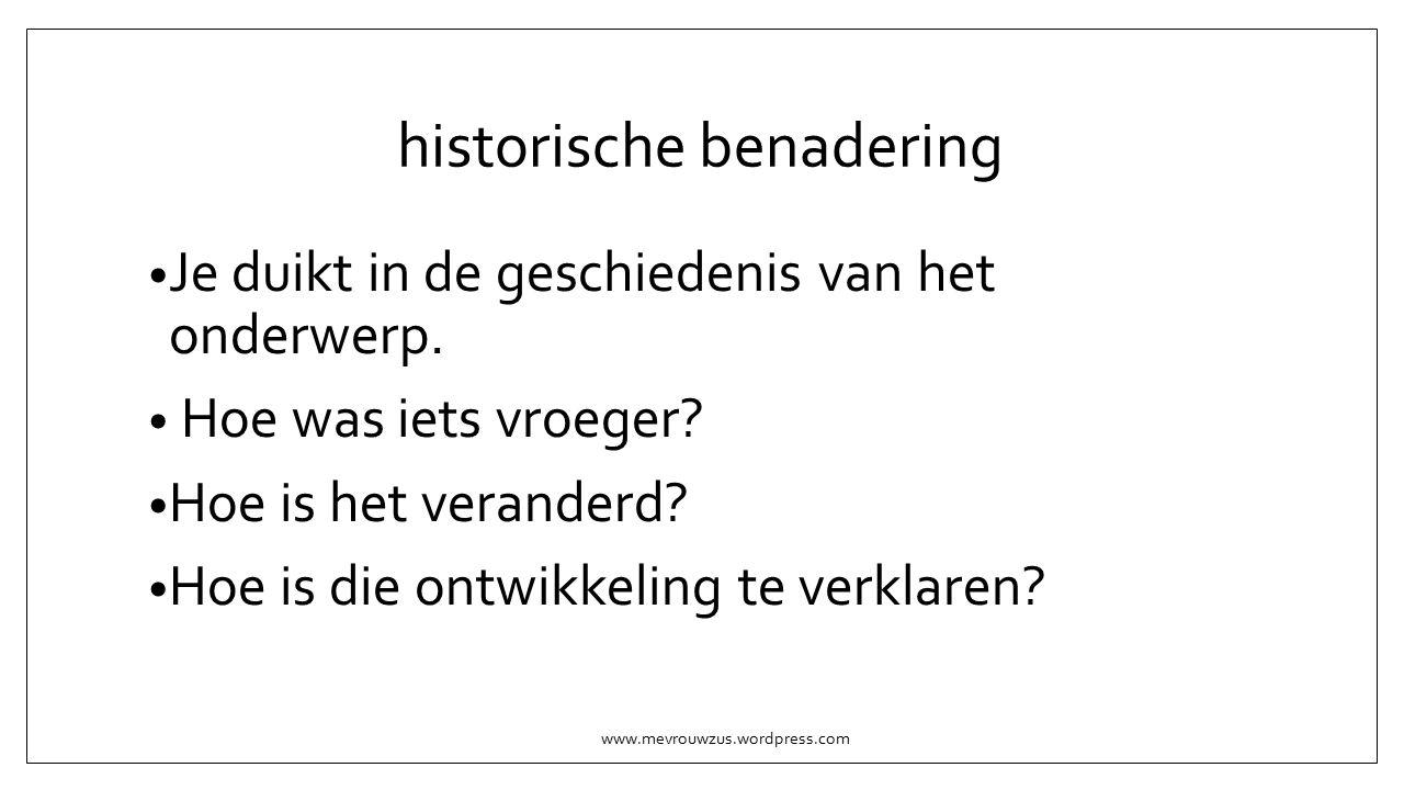 historische benadering Je duikt in de geschiedenis van het onderwerp.