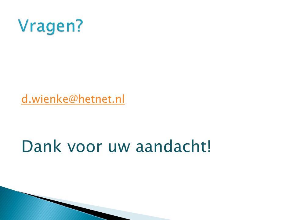 d.wienke@hetnet.nl Dank voor uw aandacht!