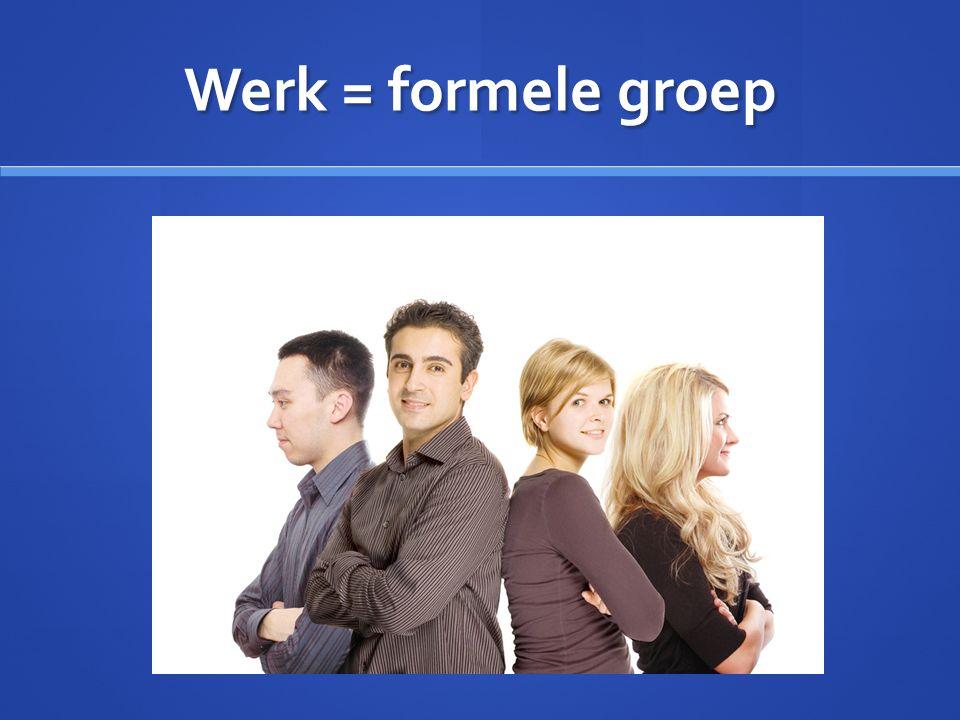 Werk = formele groep