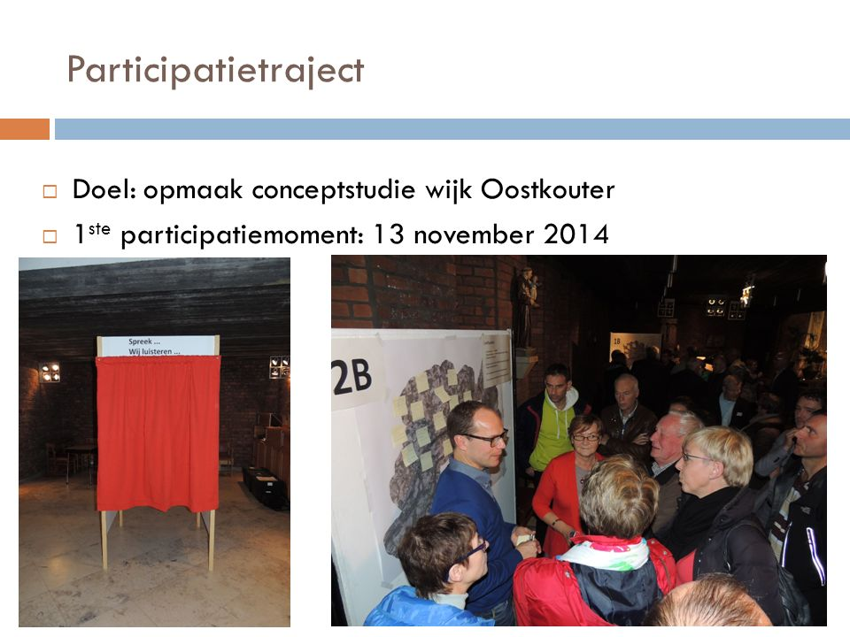Participatietraject  2 de infomoment: 27 mei 2015  3 de participatiemoment: 3 avonden - 08/09/2015 - 29/09/2015 - 20/10/2015