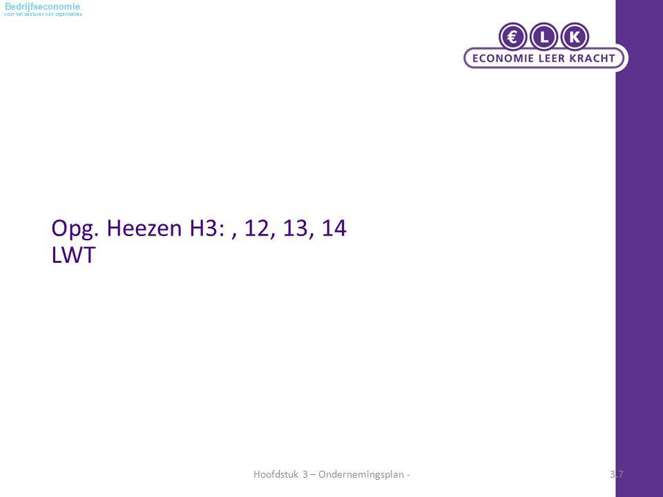 voor het besturen van organisaties Bedrijfseconomie Hoofdstuk 3 – Ondernemingsplan -3.7 Opg. Heezen H3:, 12, 13, 14 LWT