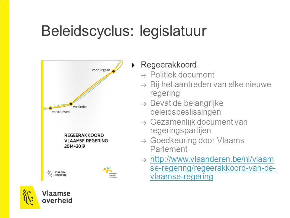 Beleidscyclus: legislatuur Regeerakkoord Politiek document Bij het aantreden van elke nieuwe regering Bevat de belangrijke beleidsbeslissingen Gezamen