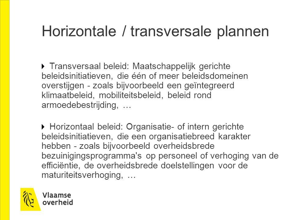 Horizontale / transversale plannen Transversaal beleid: Maatschappelijk gerichte beleidsinitiatieven, die één of meer beleidsdomeinen overstijgen - zo