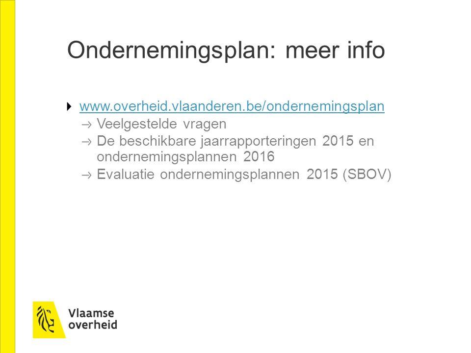 Ondernemingsplan: meer info www.overheid.vlaanderen.be/ondernemingsplan Veelgestelde vragen De beschikbare jaarrapporteringen 2015 en ondernemingsplan