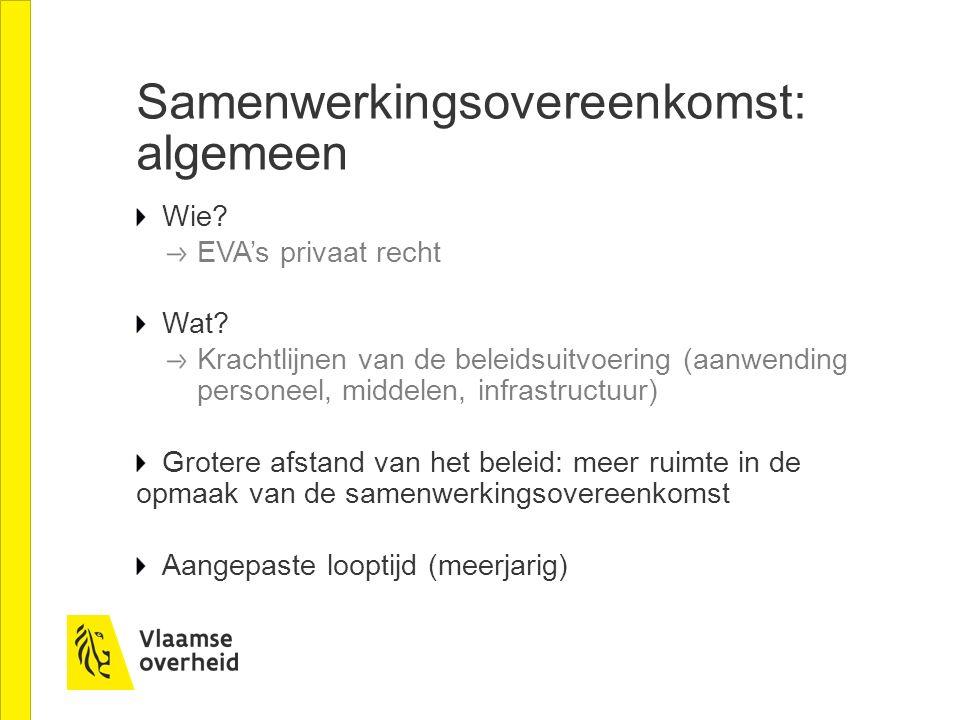 Samenwerkingsovereenkomst: algemeen Wie? EVA's privaat recht Wat? Krachtlijnen van de beleidsuitvoering (aanwending personeel, middelen, infrastructuu