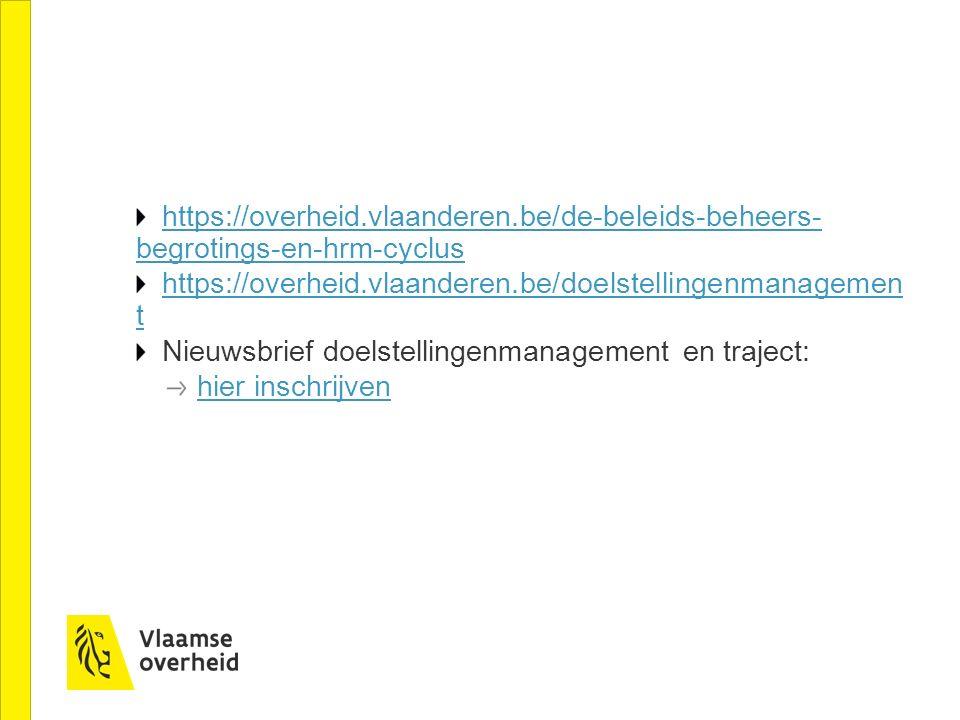 https://overheid.vlaanderen.be/de-beleids-beheers- begrotings-en-hrm-cyclus https://overheid.vlaanderen.be/doelstellingenmanagemen t Nieuwsbrief doels