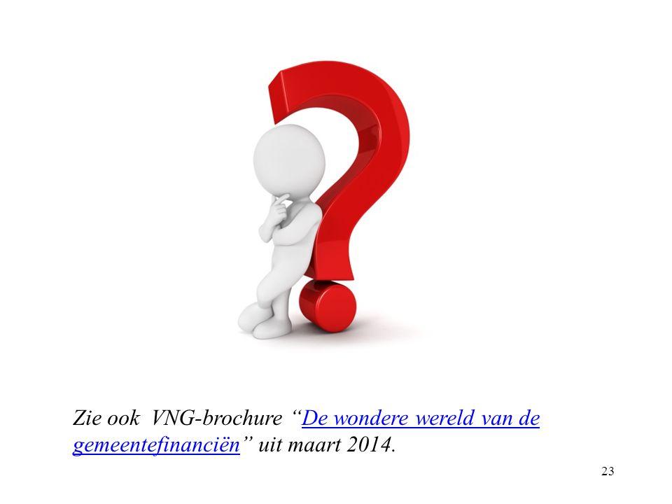 23 Zie ook VNG-brochure De wondere wereld van de gemeentefinanciën uit maart 2014.De wondere wereld van de gemeentefinanciën