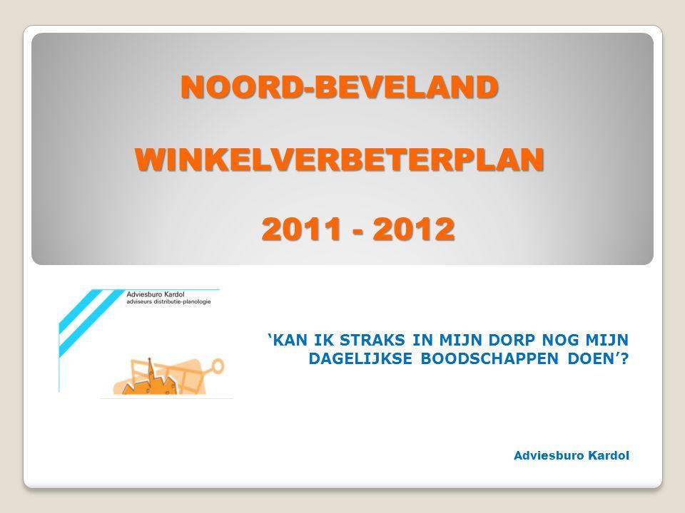NOORD-BEVELAND WINKELVERBETERPLAN 'KAN IK STRAKS IN MIJN DORP NOG MIJN DAGELIJKSE BOODSCHAPPEN DOEN'? Adviesburo Kardol 2011 - 2012 2011 - 2012