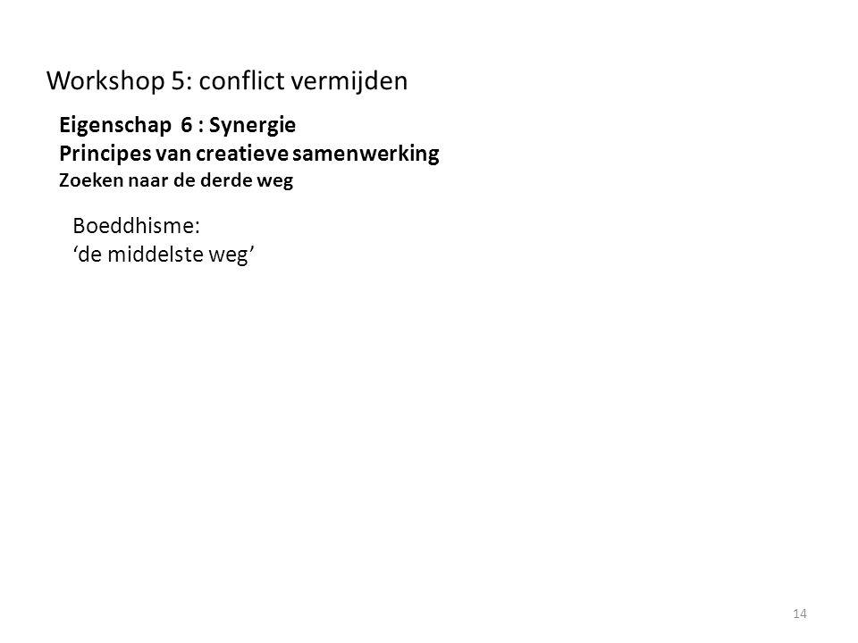 Workshop 5: conflict vermijden Eigenschap 6 : Synergie Principes van creatieve samenwerking Zoeken naar de derde weg 14 Boeddhisme: 'de middelste weg'