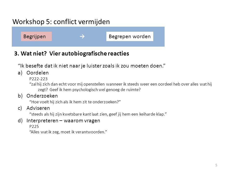 BegrijpenBegrepen worden→ Workshop 5: conflict vermijden Ik besefte dat ik niet naar je luister zoals ik zou moeten doen. a)Oordelen P222-223 zal hij zich dan echt voor mij openstellen wanneer ik steeds weer een oordeel heb over alles wat hij zegt.