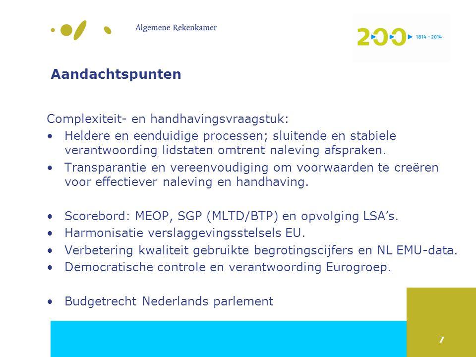 7 Aandachtspunten Complexiteit- en handhavingsvraagstuk: Heldere en eenduidige processen; sluitende en stabiele verantwoording lidstaten omtrent nalev