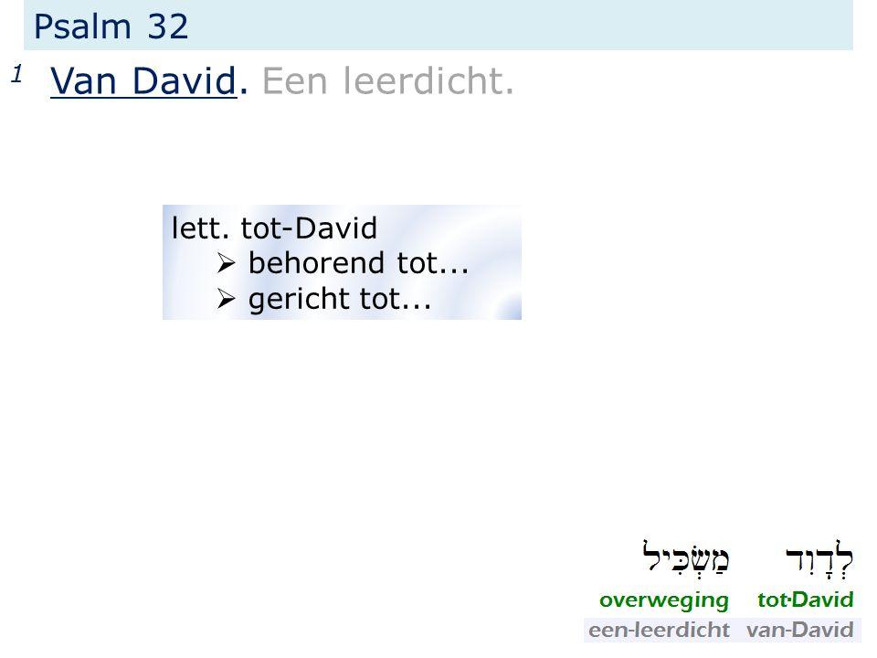 Psalm 32 1 Van David. Een leerdicht. lett. tot-David  behorend tot...  gericht tot...