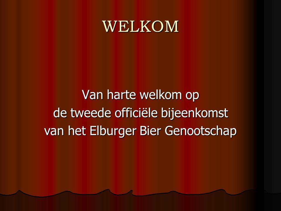 WELKOM Van harte welkom op de tweede officiële bijeenkomst van het Elburger Bier Genootschap