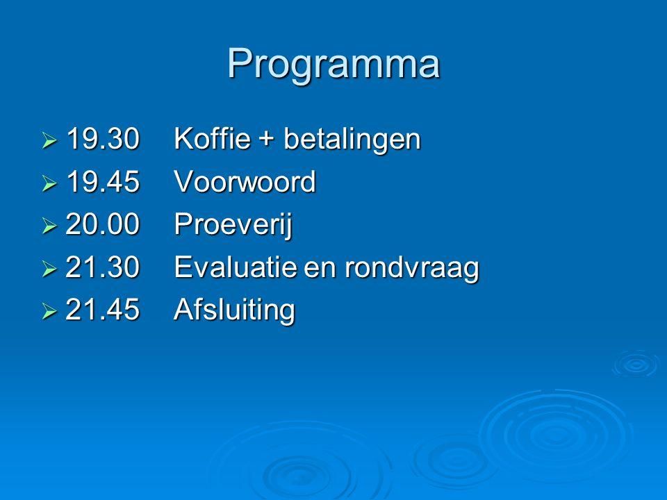 Programma  19.30Koffie + betalingen  19.45Voorwoord  20.00Proeverij  21.30Evaluatie en rondvraag  21.45Afsluiting