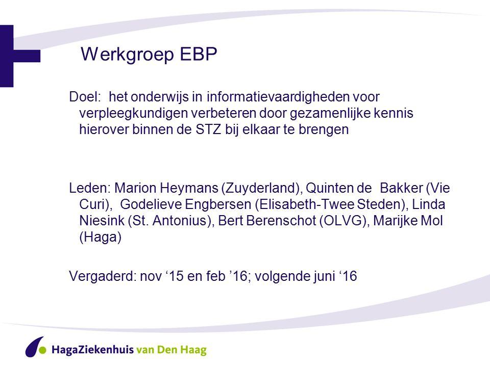 Werkgroep EBP Doel: het onderwijs in informatievaardigheden voor verpleegkundigen verbeteren door gezamenlijke kennis hierover binnen de STZ bij elkaar te brengen Leden: Marion Heymans (Zuyderland), Quinten de Bakker (Vie Curi), Godelieve Engbersen (Elisabeth-Twee Steden), Linda Niesink (St.