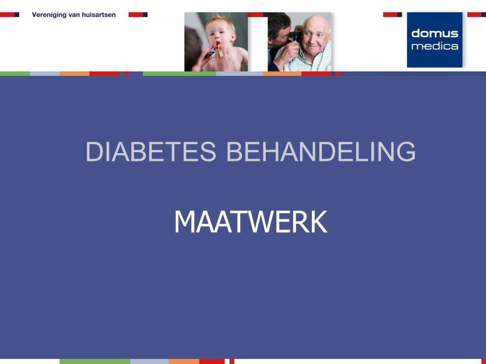 Diabetes Behandeling = Maatwerk  Achtergrond  Richtlijn Domus Medica 2015  Shifts in streefdoelen  Shifts naar meer individuele behandeling