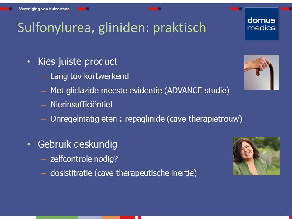 Sulfonylurea, gliniden: praktisch Kies juiste product – Lang tov kortwerkend – Met gliclazide meeste evidentie (ADVANCE studie) – Nierinsufficiëntie.