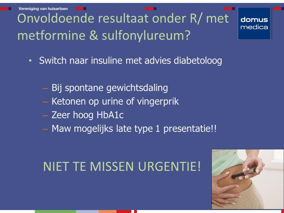 Onvoldoende resultaat onder R/ met metformine & sulfonylureum.