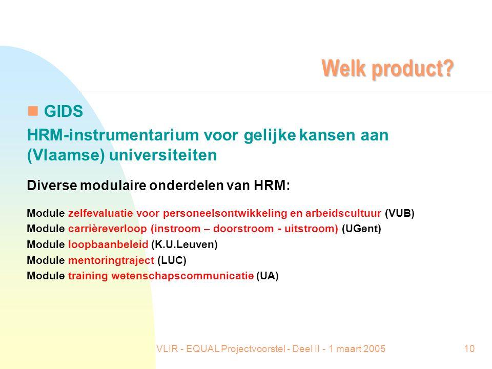 VLIR - EQUAL Projectvoorstel - Deel II - 1 maart 200510 Welk product? n GIDS HRM-instrumentarium voor gelijke kansen aan (Vlaamse) universiteiten Dive