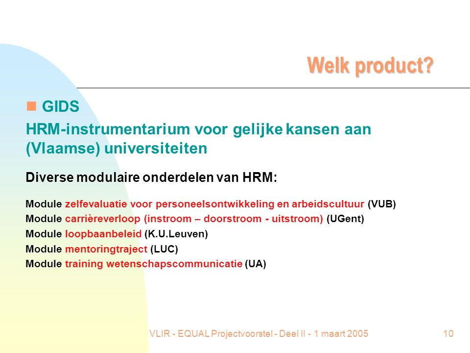 VLIR - EQUAL Projectvoorstel - Deel II - 1 maart 200510 Welk product.