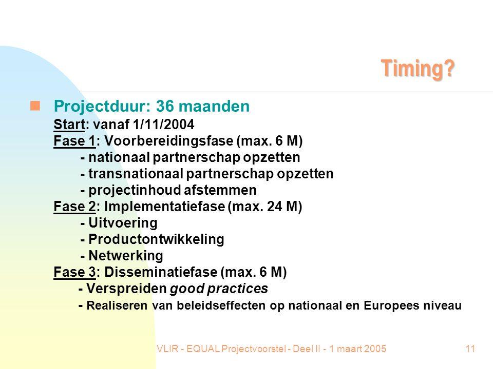 VLIR - EQUAL Projectvoorstel - Deel II - 1 maart 200511 Timing? nProjectduur: 36 maanden Start: vanaf 1/11/2004 Fase 1: Voorbereidingsfase (max. 6 M)