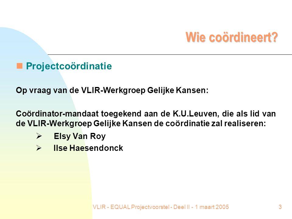 VLIR - EQUAL Projectvoorstel - Deel II - 1 maart 20053 Wie coördineert? n Projectcoördinatie Op vraag van de VLIR-Werkgroep Gelijke Kansen: Coördinato