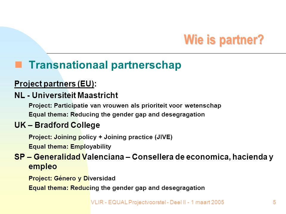 VLIR - EQUAL Projectvoorstel - Deel II - 1 maart 20055 Wie is partner.