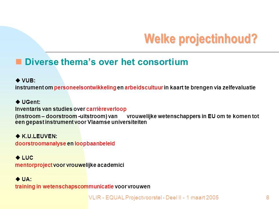 VLIR - EQUAL Projectvoorstel - Deel II - 1 maart 20058 Welke projectinhoud? n Diverse thema's over het consortium u VUB: instrument om personeelsontwi