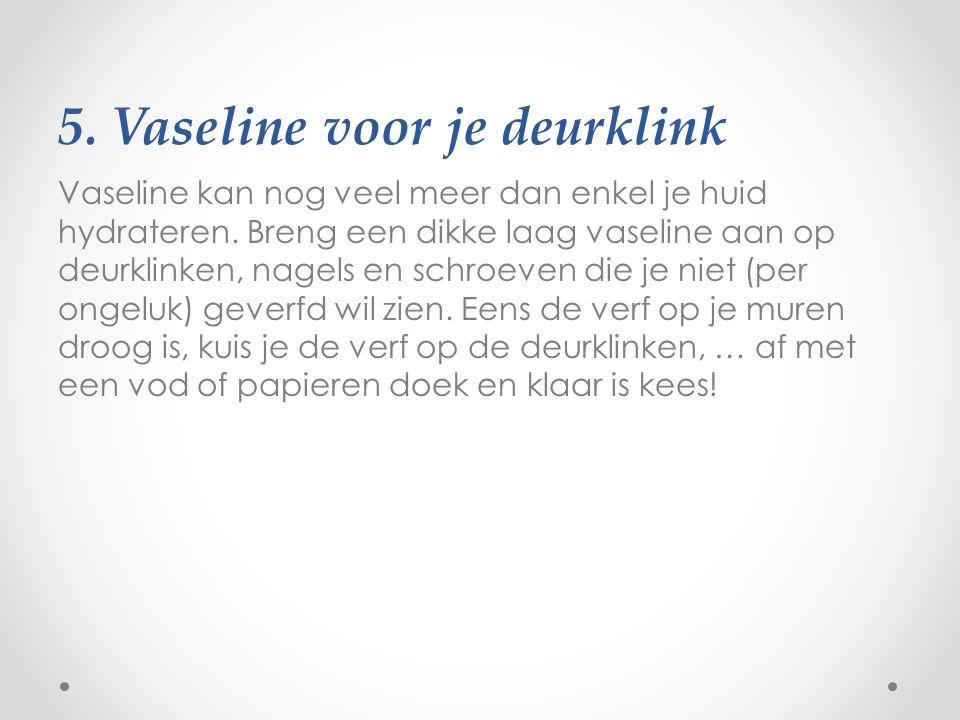 5. Vaseline voor je deurklink Vaseline kan nog veel meer dan enkel je huid hydrateren.