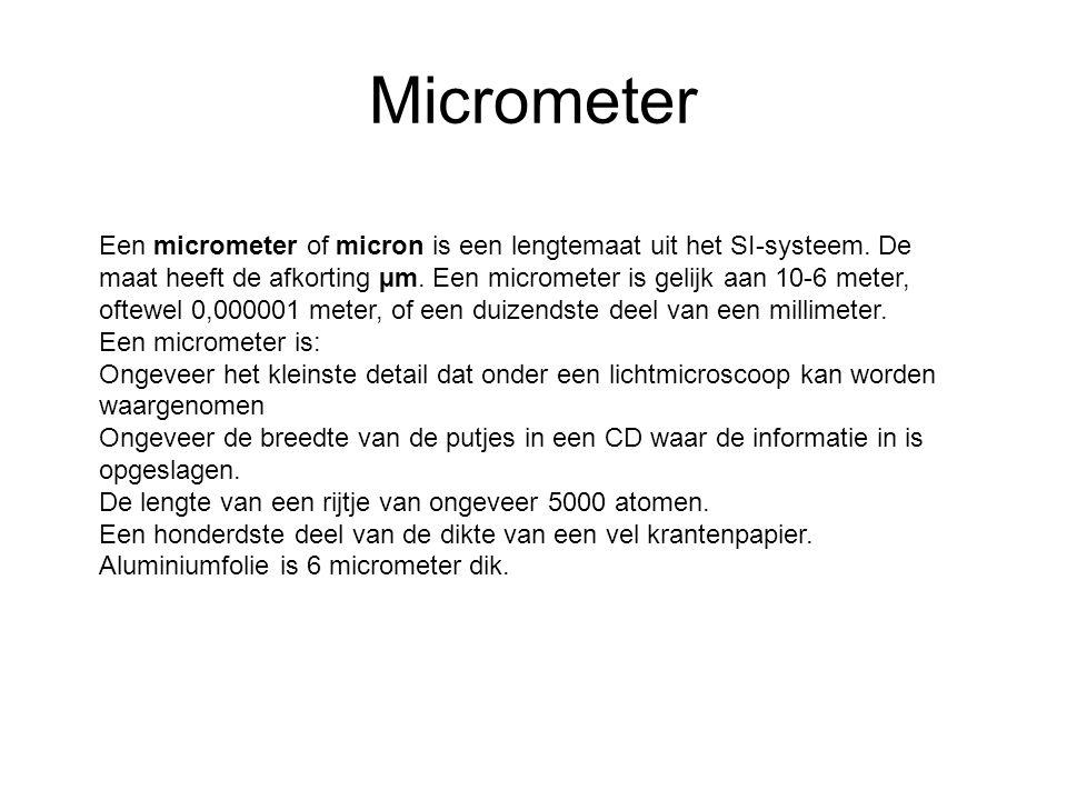 Micrometer Een micrometer of micron is een lengtemaat uit het SI-systeem.