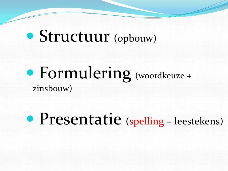 Structuur (opbouw) Formulering (woordkeuze + zinsbouw) Presentatie (spelling + leestekens)