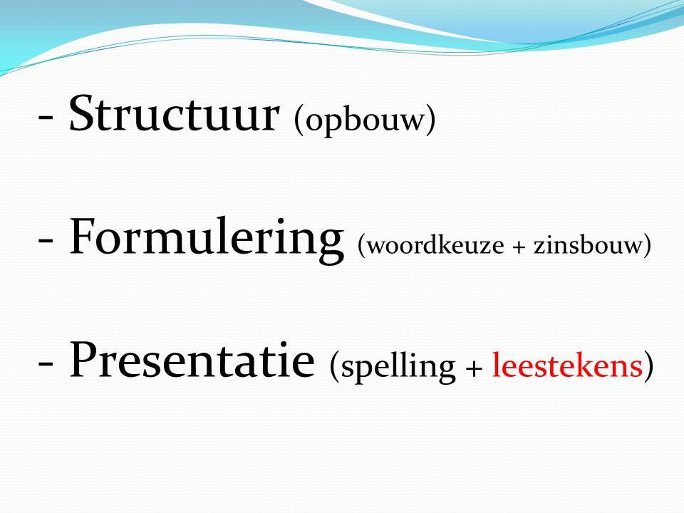 - Structuur (opbouw) - Formulering (woordkeuze + zinsbouw) - Presentatie (spelling + leestekens)
