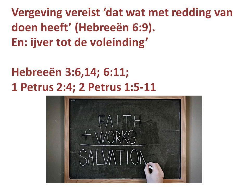 Vergeving vereist 'dat wat met redding van doen heeft' (Hebreeën 6:9).