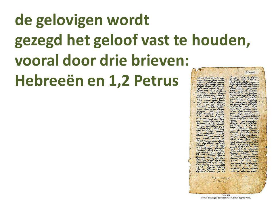 de gelovigen wordt gezegd het geloof vast te houden, vooral door drie brieven: Hebreeën en 1,2 Petrus
