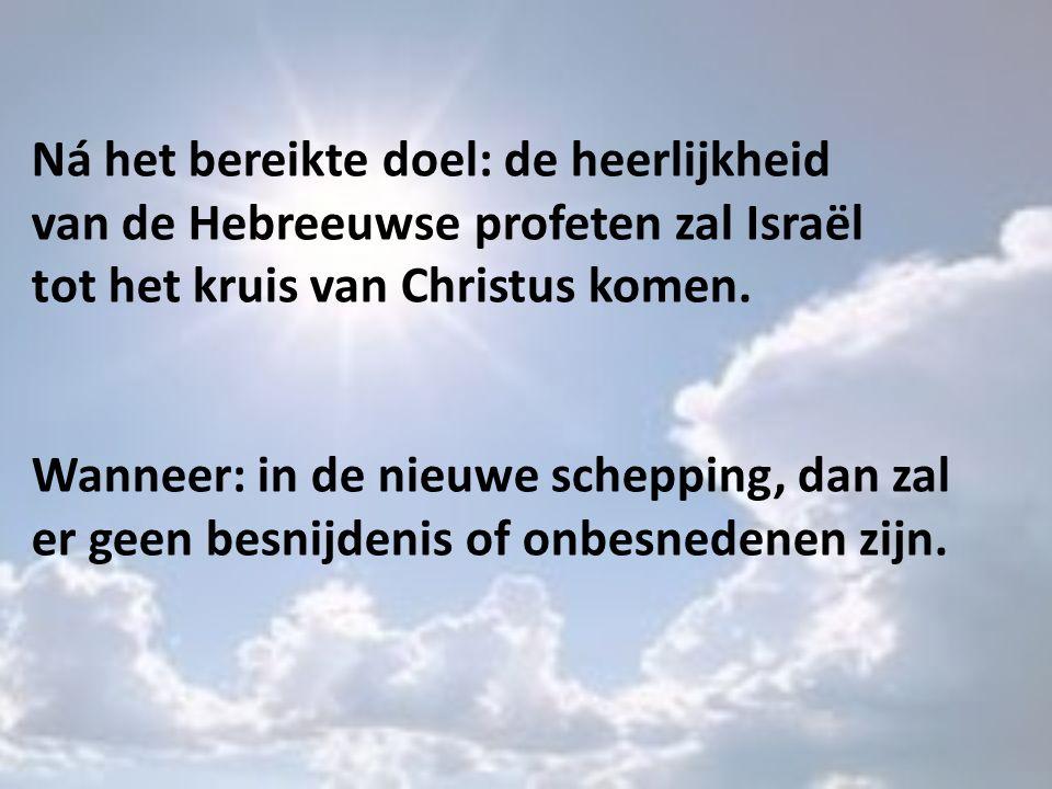 Ná het bereikte doel: de heerlijkheid van de Hebreeuwse profeten zal Israël tot het kruis van Christus komen.