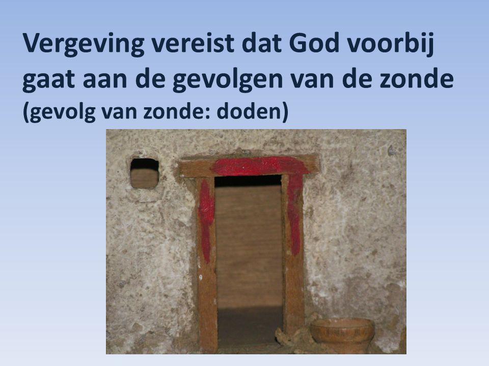 Vergeving vereist dat God voorbij gaat aan de gevolgen van de zonde (gevolg van zonde: doden)
