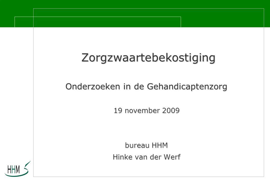 Zorgzwaartebekostiging Onderzoeken in de Gehandicaptenzorg 19 november 2009 bureau HHM Hinke van der Werf