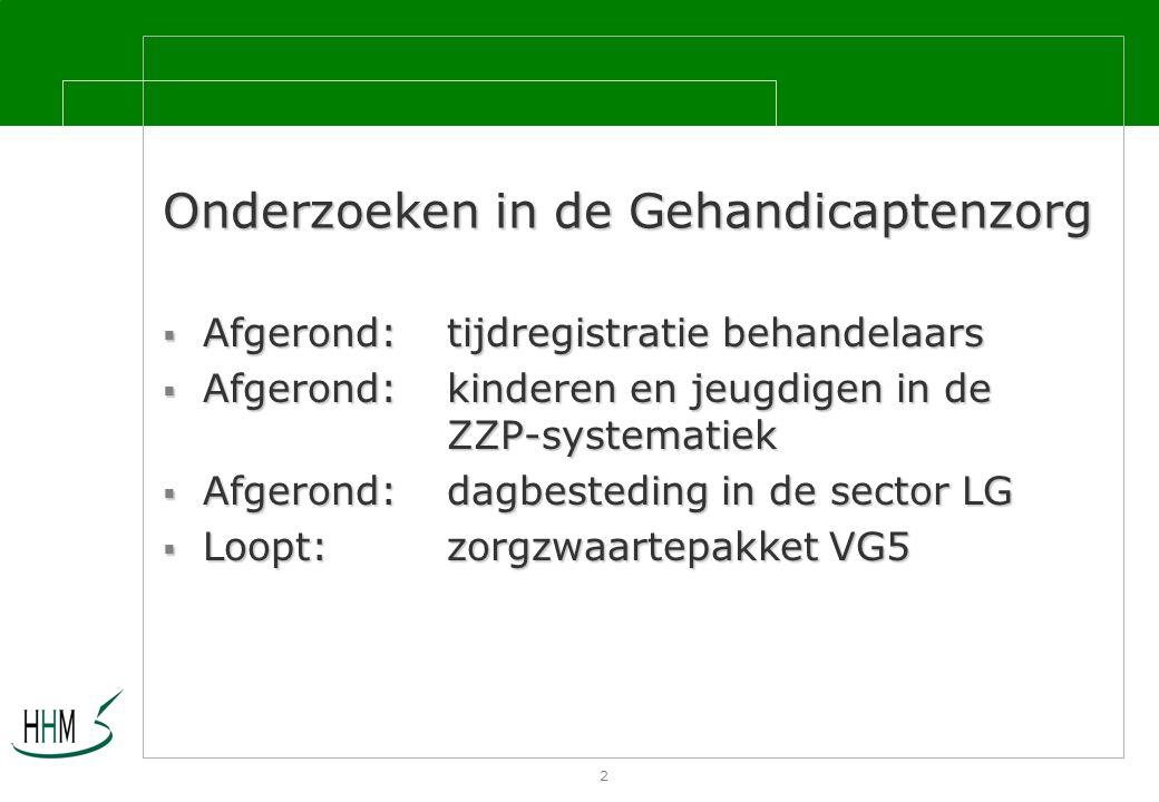 2 Onderzoeken in de Gehandicaptenzorg  Afgerond: tijdregistratie behandelaars  Afgerond: kinderen en jeugdigen in de ZZP-systematiek  Afgerond: dagbesteding in de sector LG  Loopt: zorgzwaartepakket VG5