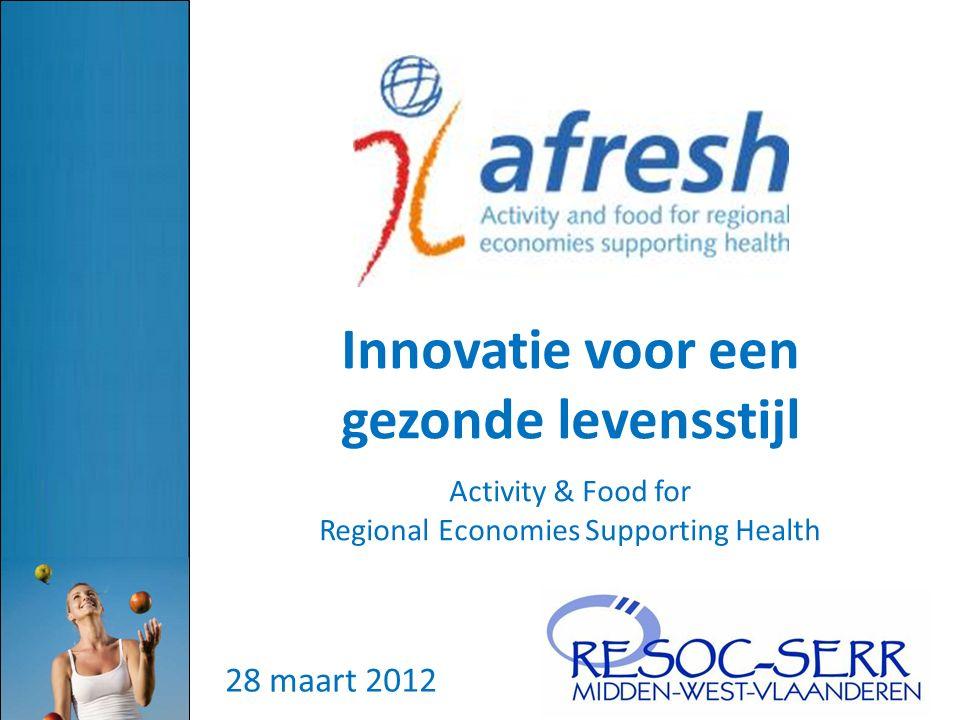 28 maart 2012 Innovatie voor een gezonde levensstijl Activity & Food for Regional Economies Supporting Health