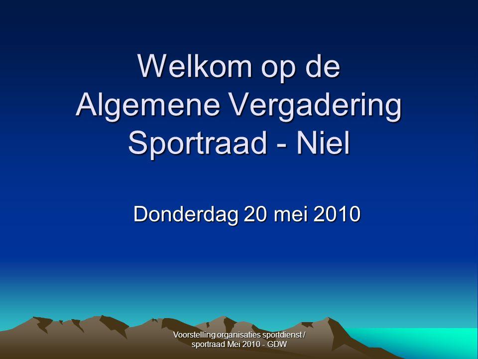 Voorstelling organisaties sportdienst / sportraad Mei 2010 - GDW Welkom op de Algemene Vergadering Sportraad - Niel Donderdag 20 mei 2010