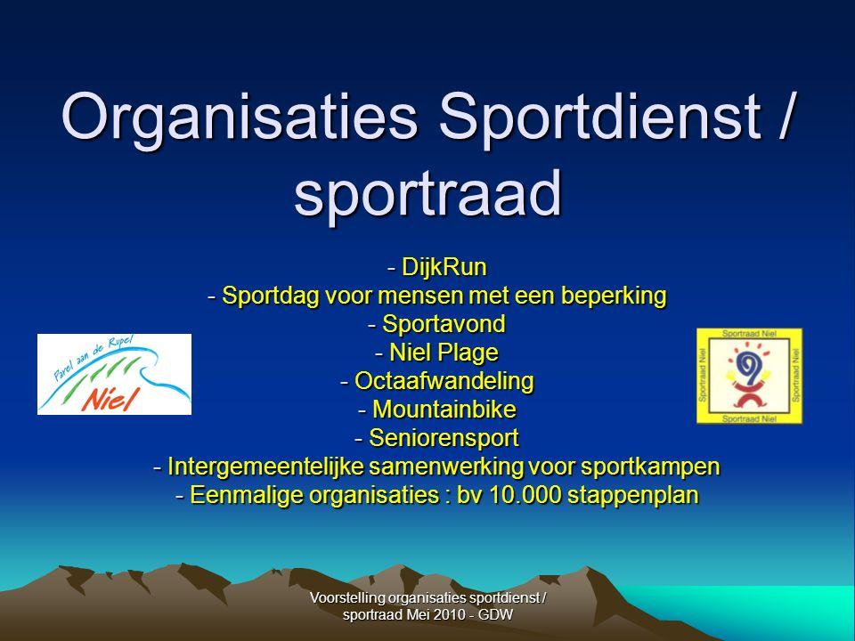 Voorstelling organisaties sportdienst / sportraad Mei 2010 - GDW DijkRun Doelstelling : loopevenement voor kinderen en volwassenen.