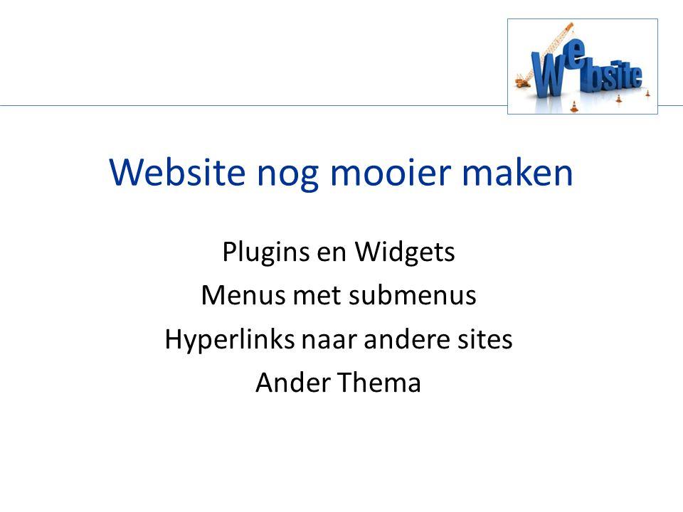 Website nog mooier maken Plugins en Widgets Menus met submenus Hyperlinks naar andere sites Ander Thema