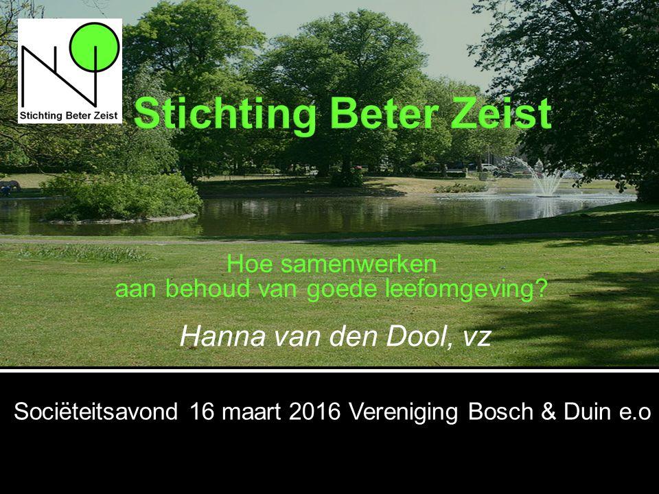 Sociëteitsavond 16 maart 2016 Vereniging Bosch & Duin e.o Hanna van den Dool, vz Hoe samenwerken aan behoud van goede leefomgeving