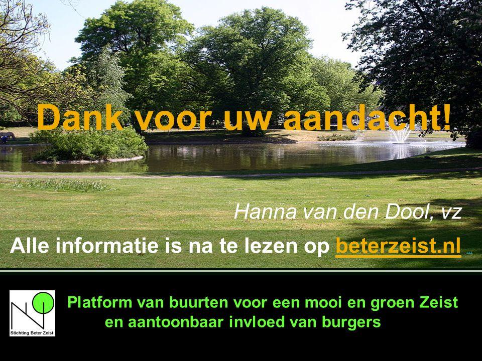 Alle informatie is na te lezen op beterzeist.nl … … Platform van buurten voor een mooi en groen Zeist en aantoonbaar invloed van burgers Dank voor uw aandacht.