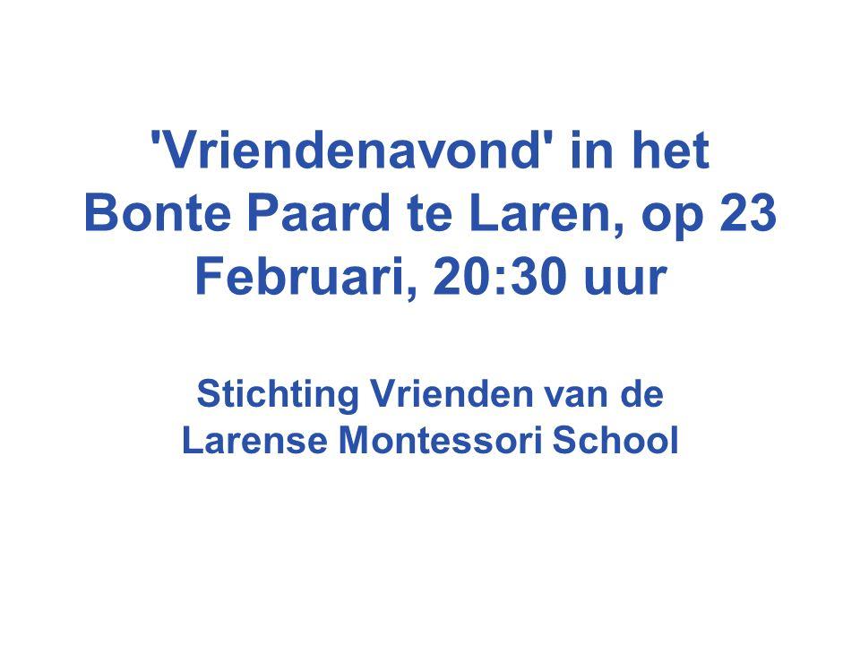 Vriendenavond in het Bonte Paard te Laren, op 23 Februari, 20:30 uur Stichting Vrienden van de Larense Montessori School