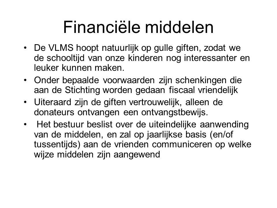Financiële middelen De VLMS hoopt natuurlijk op gulle giften, zodat we de schooltijd van onze kinderen nog interessanter en leuker kunnen maken.