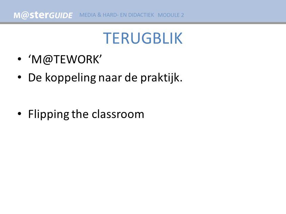 TERUGBLIK 'M@TEWORK' De koppeling naar de praktijk. Flipping the classroom