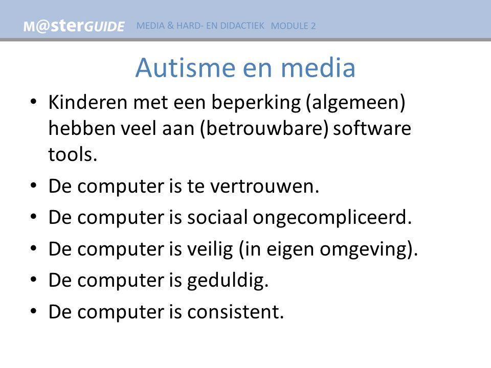 Autisme en media Kinderen met een beperking (algemeen) hebben veel aan (betrouwbare) software tools.