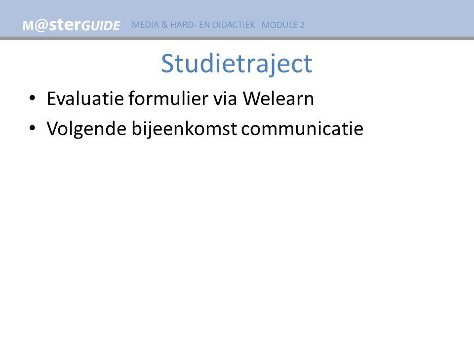 Studietraject Evaluatie formulier via Welearn Volgende bijeenkomst communicatie